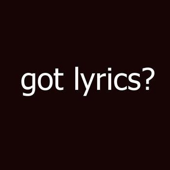 Got Lyrics? by KAotik (Bruce Reignn)