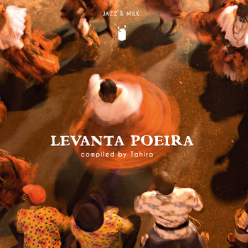 Levanta Poeira - Afro-Brazilian music & rhythms from 1976 – 2016 (compiled by Tahira) by JAZZ & MILK