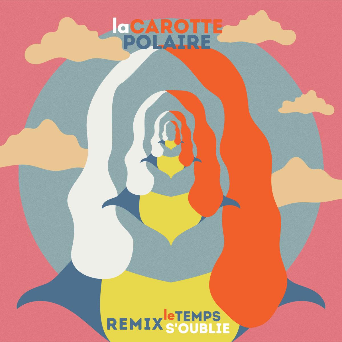 Le temps s'oublie (Remix) by La Carotte Polaire