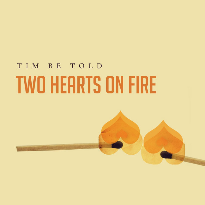 Two Hearts On Fire | Tim Be Told