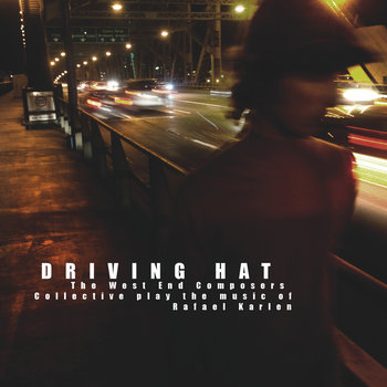 Driving Hat: The West End Composers Collective play the music of Rafael Karlen by The West End Composers Collective