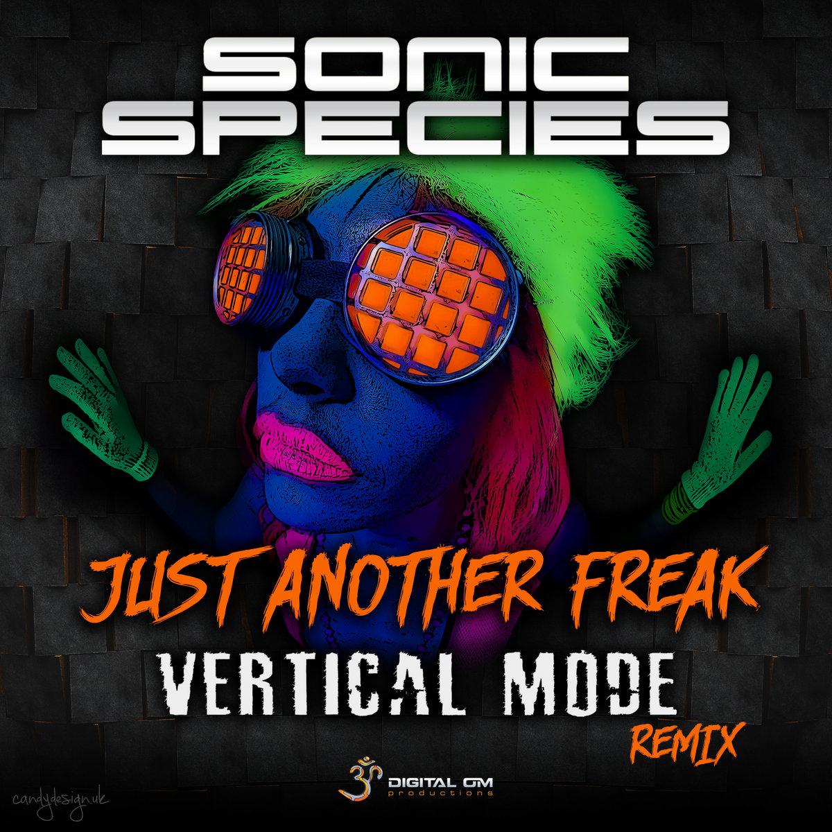 Sonic Species- Just Another Freak (Vertical Mode Remix)   Digital Om