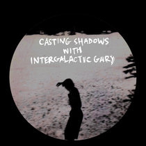 Casting Shadows with Intergalactic Gary cover art