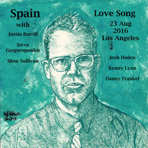 Spain Love Song Los Angeles, CA 23 August 2016 with Justin Burrill and Steve Gregoropoulos cover art