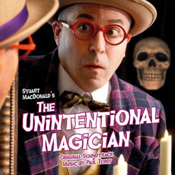 Stuart MacDonald's The Unintentional Magician (Original Soundtrack) by Paul Terry