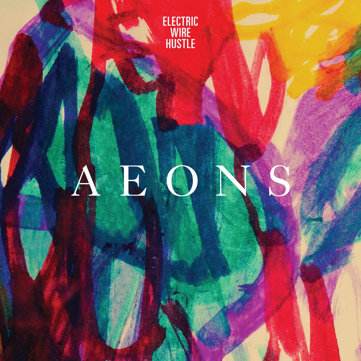 Aeons EP (Bonus Track Version) | Electric Wire Hustle