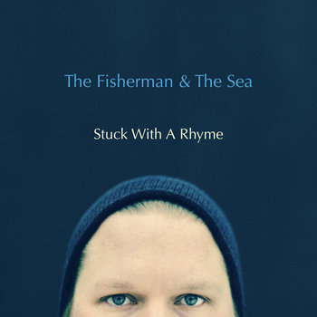 Stuck With A Rhyme by The Fisherman & The Sea
