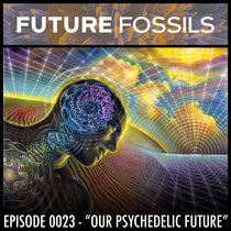 """0023 - """"Our Psychedelic Future"""" at the Australian Psychedelic Society cover art"""
