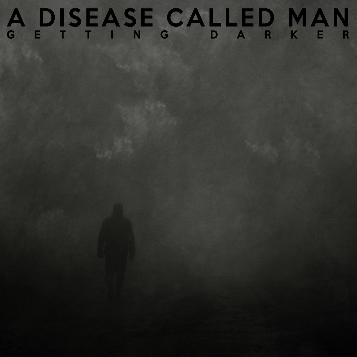 A DISEASE CALLED MAN – Getting Darker