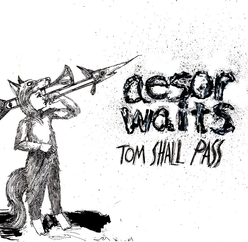 Image result for Aesop Waits - Tom Shall Pass