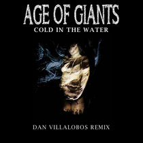 Age of Giants - Cold In The Water (Dan Villalobos Remix) cover art