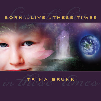 Born to Live in These Times by Trina Brunk