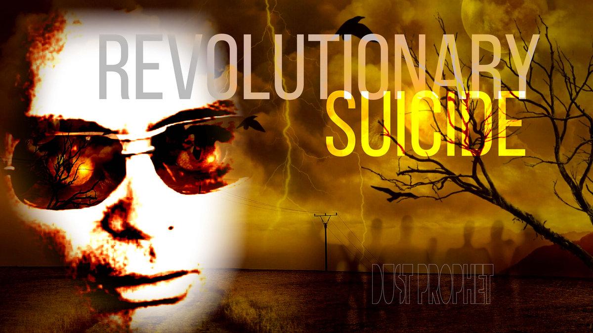 Revolutionary Suicide by Dust Prophet