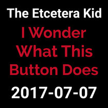 2017-07-07 - I Wonder What This Button Does (live show) cover art