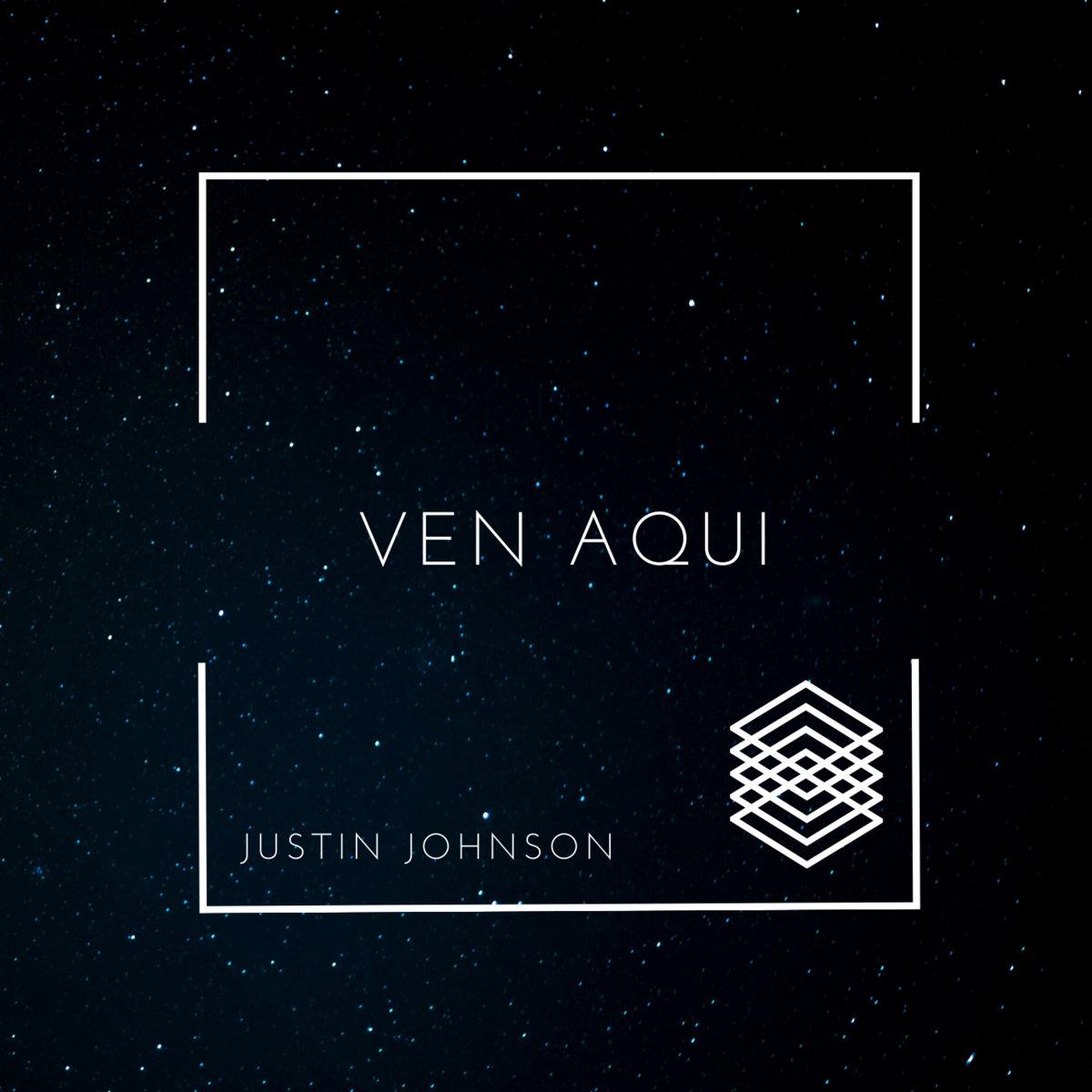 Ven Aqui Justin Johnson Justin Johnson