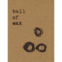 Ball of Wax Volume 3 cover art