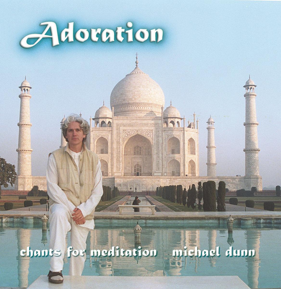 Adoration - Chants for Meditation | Michael Henry Dunn