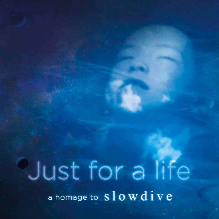 Just For a Life: An Homage to Slowdive