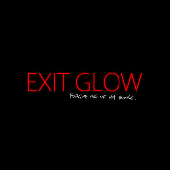 Forgive Me Of My Songs - EP by Exit Glow
