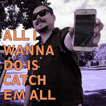 All I Wanna Do is Catch Em All cover art