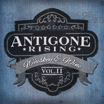 Whiskey & Wine Volume 2 by Antigone Rising