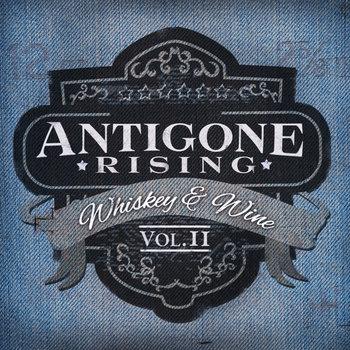 Whiskey & Wine Volume 2 by Antigone Rising
