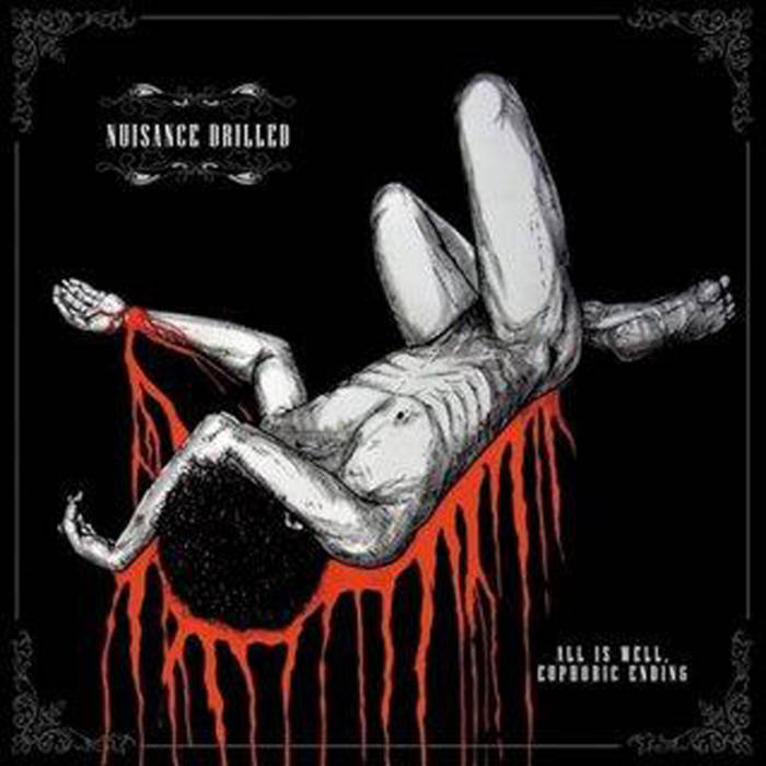NUISANCE DRILLED – All Is Well, Euphoric Ending