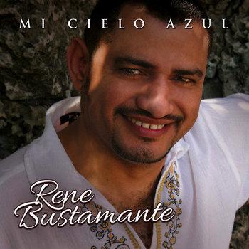 Rene Bustamante Mi Cielo Azul