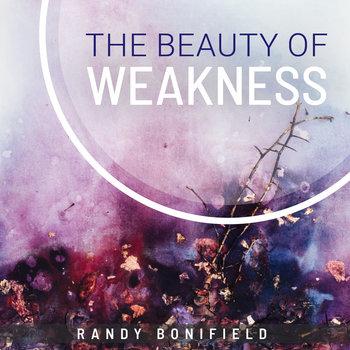The Beauty of Weakness by Randy Bonifield