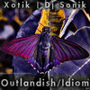 Xotik & Dj Sonik - Outlandish/ Idiom Cover Art