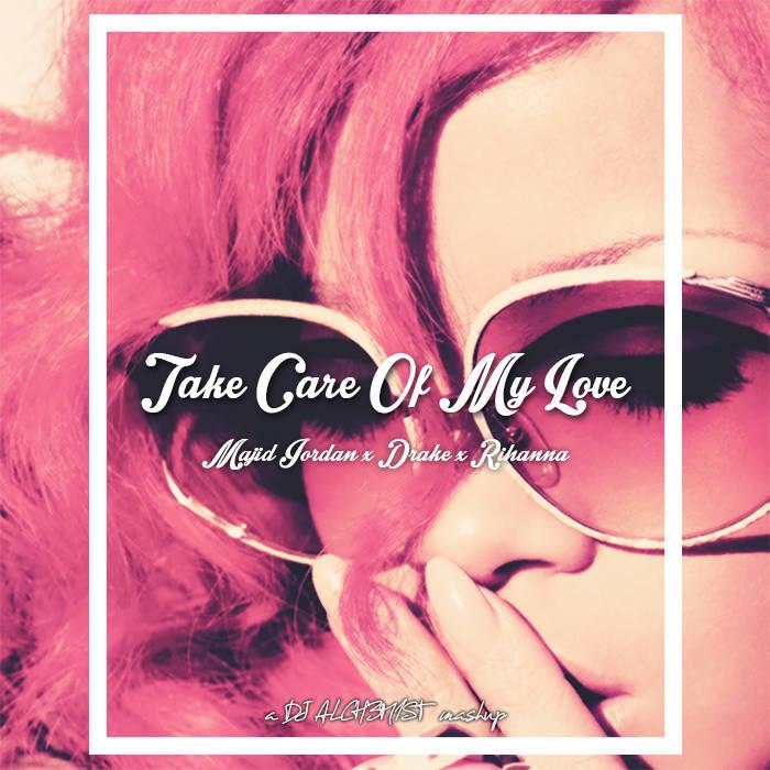 Take Care Of My Love Dj Alch3m1st