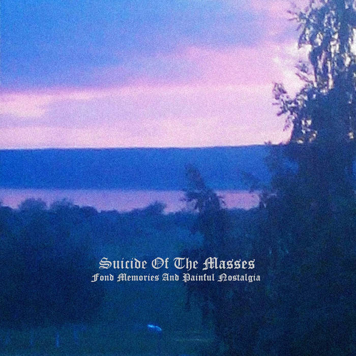Suicide Of The Masses - Fond Memories And Painful Nostalgia (2017)