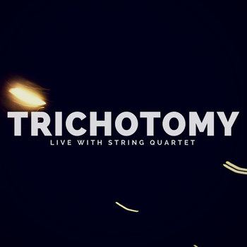 Trichotomy - Live with String Quartet by Trichotomy