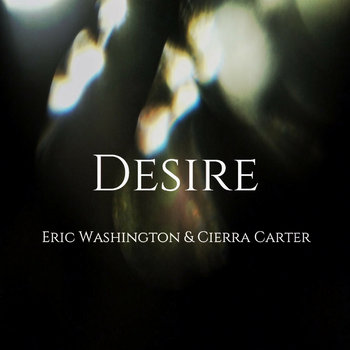 Desire - EP by Eric Washington & Cierra Carter