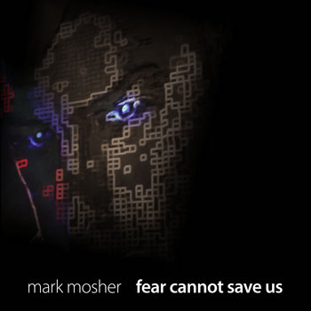 Fear Cannot Save Us by Mark Mosher