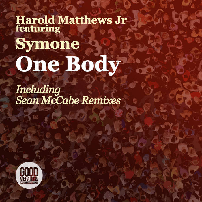Harold Matthews Jr, Symone Davis – One Body (Incl. Sean McCabe Remixes) [Good Vibrations Music]
