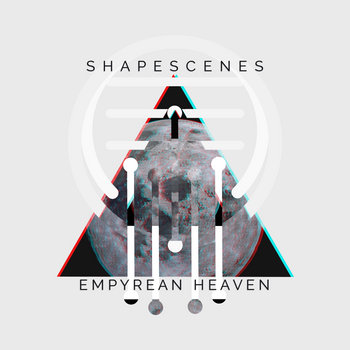 Empyrean Heaven EP by Shapescenes
