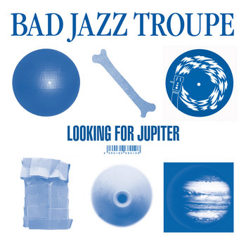 Looking For Jupiter EP by Bad Jazz Troupe
