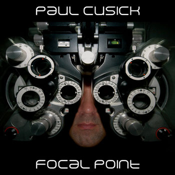 Focal Point - Album by Paul Cusick