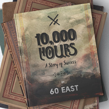 10,000 Hours: A Story of Success by 60 East