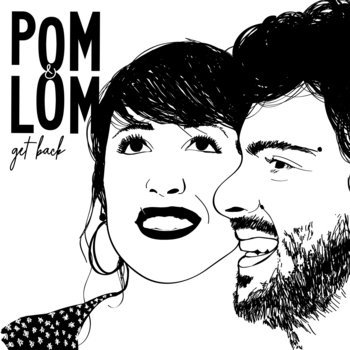 Get Back : Pom & Lol, groupe voc. & instr. | Pom & Lol. Compositeur. Artiste de spectacle