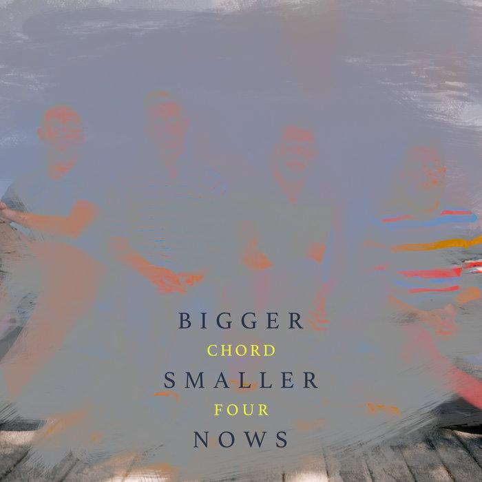 Bigger Smaller Nows   Chord Four