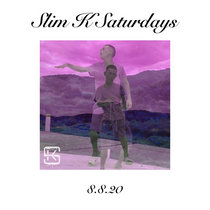Slim K Saturday's (8/8/20) cover art