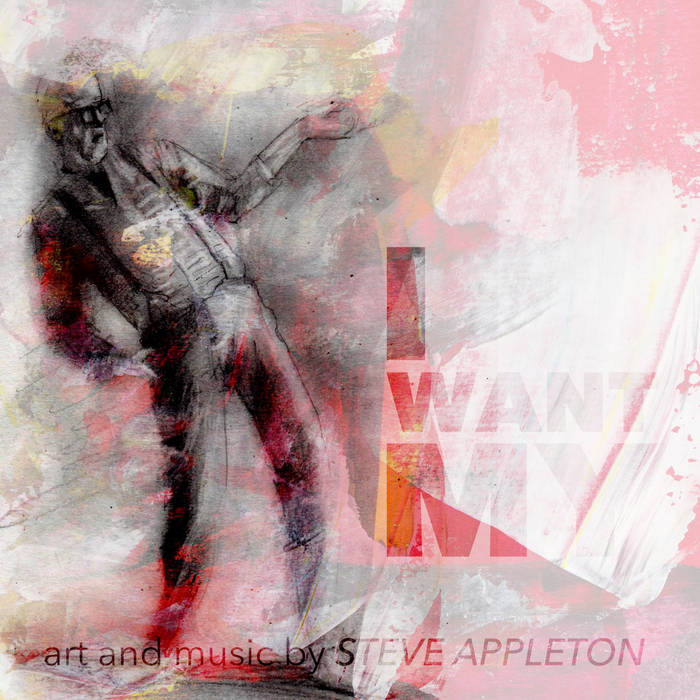 I Want My – Steve Appleton