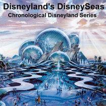 Disneyland's DisneySeas (Chronological Disneyland Series) cover art
