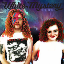 """White Mystery """"Rebel Rebel"""" Bowie Cover cover art"""