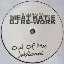 Out Of My Jablonoi (Meat Katie Re-work) - Pay What You want! cover art
