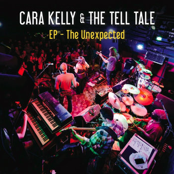The Unexpected - EP by Cara Kelly & the Tell Tale