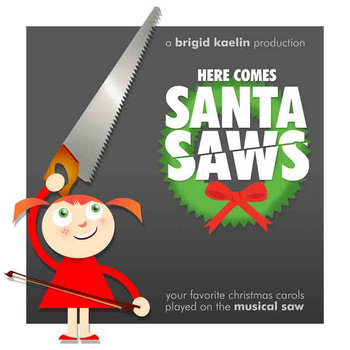 Here Comes Santa Saws by Brigid Kaelin