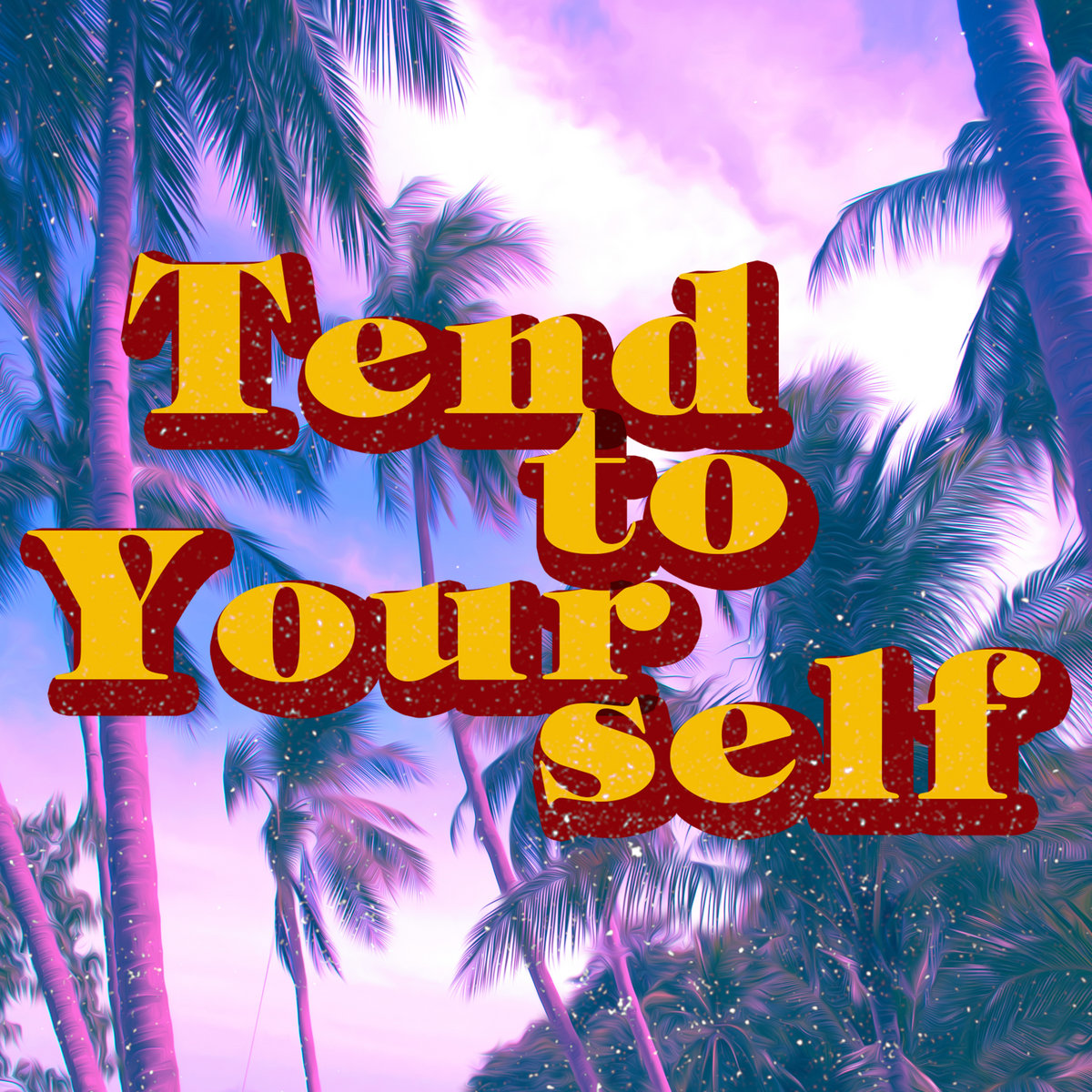 Tend To Yourself by Sam Marks